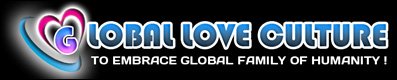 Global Love Culture - To embrace global family of humanity!